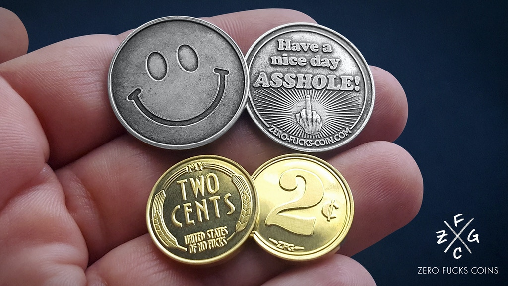 NEW Zero Fucks Coins: Have A Nice Day, Asshole & 2¢ Coins!