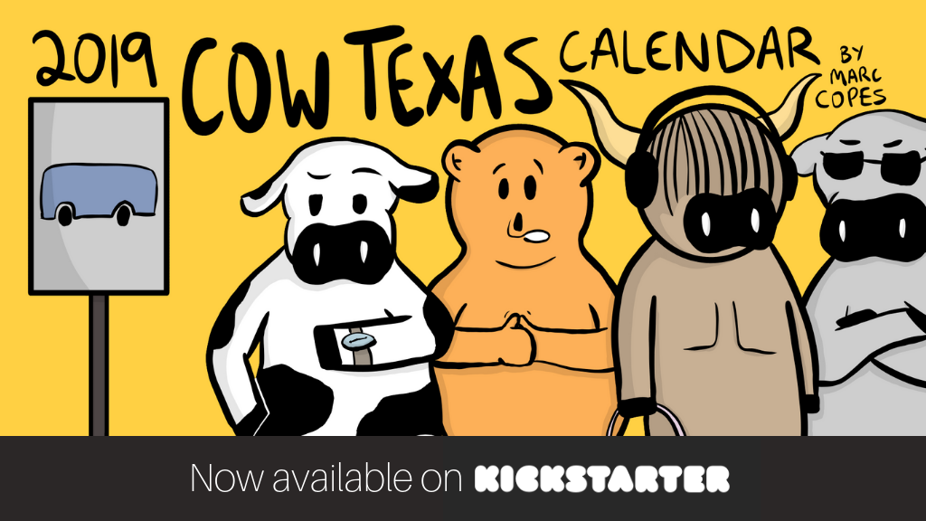 A fun, unique calendar that helps fund the next 12 months of free Cow Texas comics!