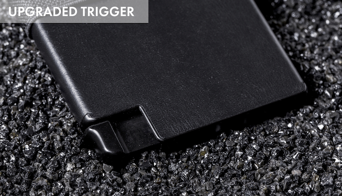 Our upgraded trigger button has been ergonomically shaped for optimal durability. The entire trigger is now made up of one solid piece of hardware, eliminating any chances of jamming/breaking so your wallet won't give out before you do.