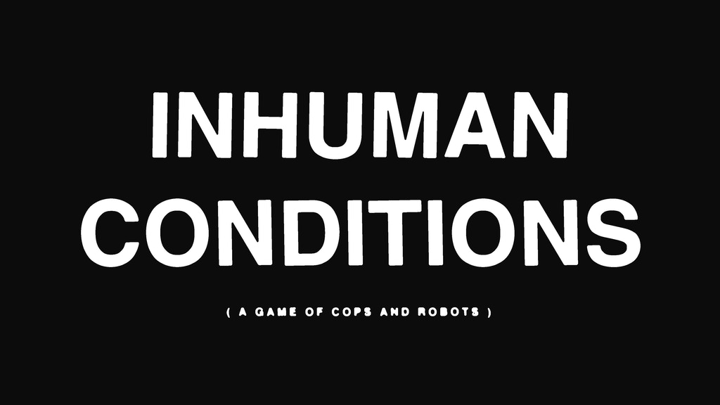 Inhuman Conditions: A Game of Cops and Robots project video thumbnail