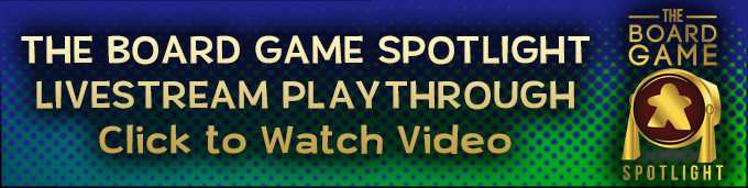 Click to watch The Board Game Spotlight playthrough