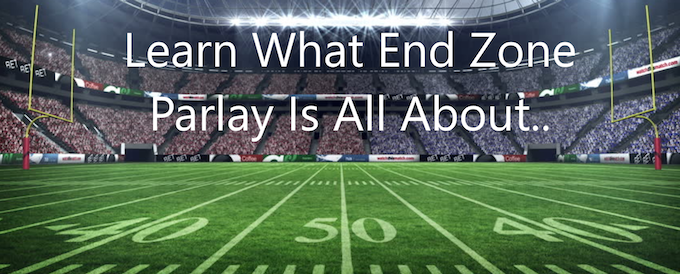 Click Image to see a 4 minute video to Learn about the End Zone Parlay Game