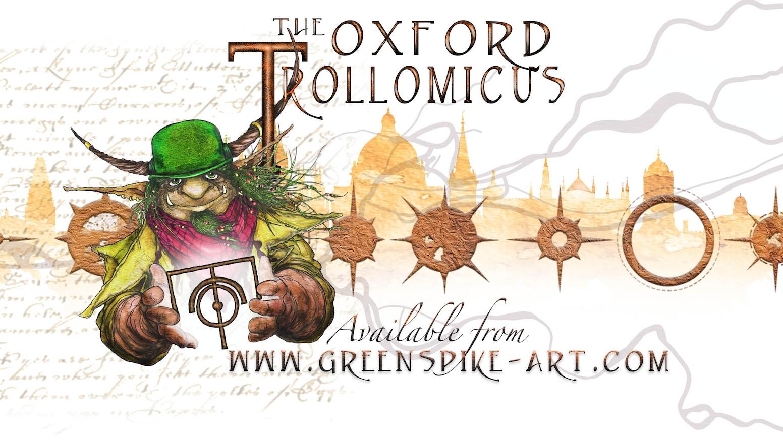 The Oxford Trollomicus by Spike Greenwood — Kickstarter