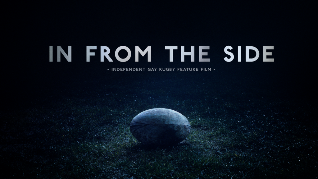 'In From The Side' - Independent Gay Rugby Feature Film project video thumbnail
