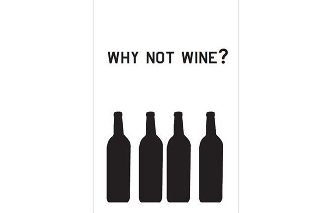 Why Not Wine?, José León Cerrillo, 2010. Screen-print 13 x 19 in. (33.02 x 48.26 cm) Open edition