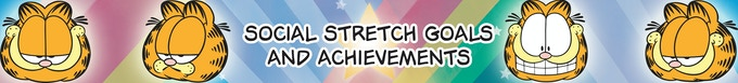 ...and let's not forget about our Social Stretch Goals AKA Achievements/Awards, you know? The feel-good items for those hard-to-reach itches on your back that not even a scratching post can reach!