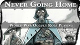 Click here to view Never Going Home: World War Occult Role Playing
