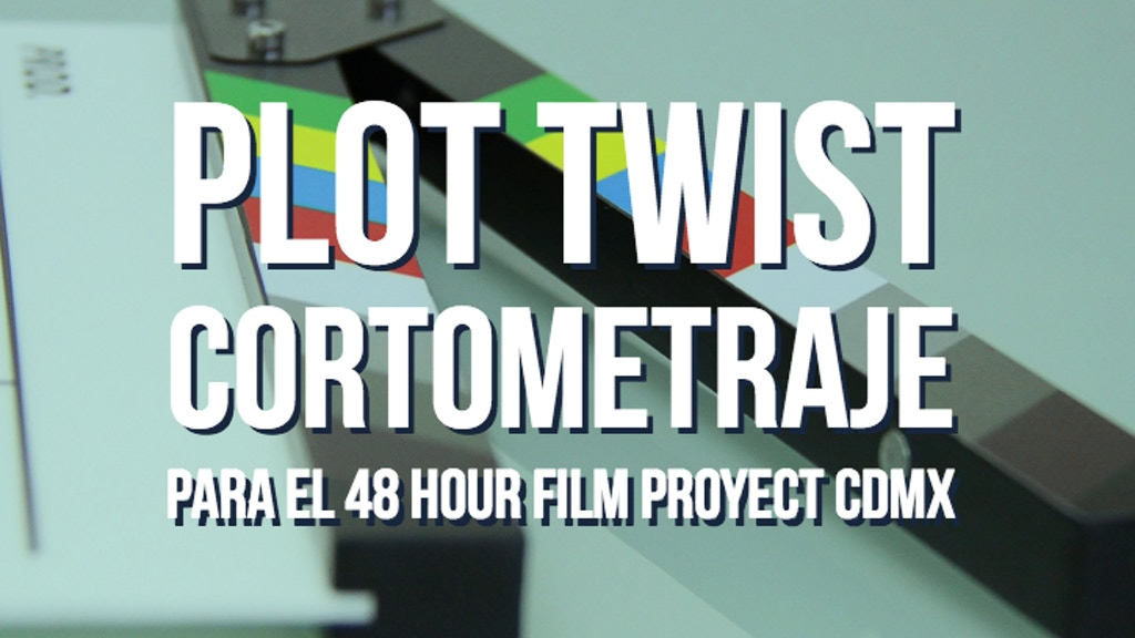 Plot Twist en el 48 Hour Film Proyect CDMX