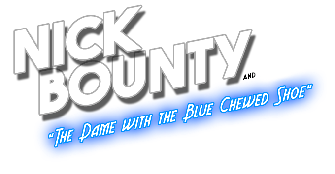 A comedic noir adventure video game featuring Nick Bounty!