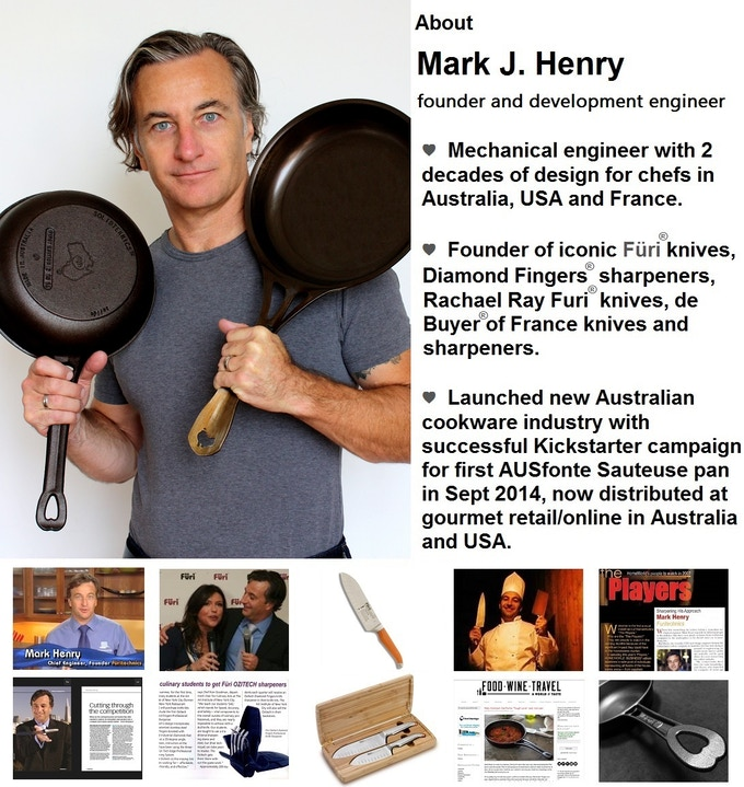 Our founder and design engineer, Mark J. Henry, with decades of experience developing chef equipment in Australia, USA, France, also loves to cook.