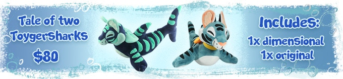 If we unlock another Toygershark, you can ask for any combo of two Toygersharks