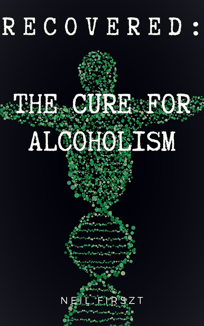 Recovered: The Cure for Alcoholism