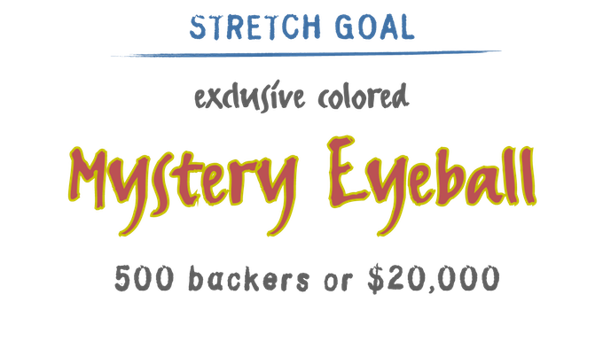 Unlock additional color options by backing our campaign. 500 backers or $20,000 will unlock a surprise colorway for the classic eyeball.