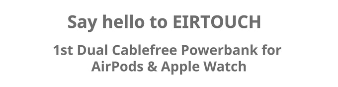 EIRTOUCH|1st Cablefree Powerbank for AirPods & Apple Watch