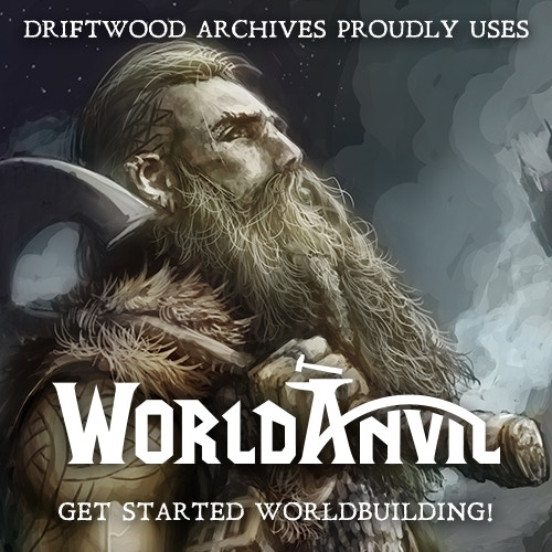 Driftwood Archives proudly uses World Anvil for it's worldbuilding... click the image above to get started worldbuilding today!