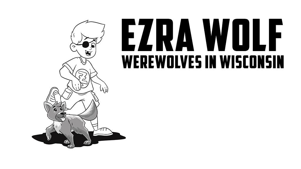 QUICKSTARTER: Ezra Wolf - Werewolves in Wisconsin