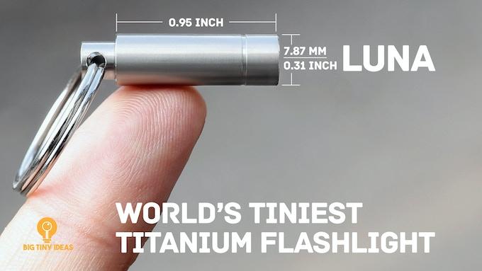 luna tiny titanium flashlight by big tiny ideas kickstarter