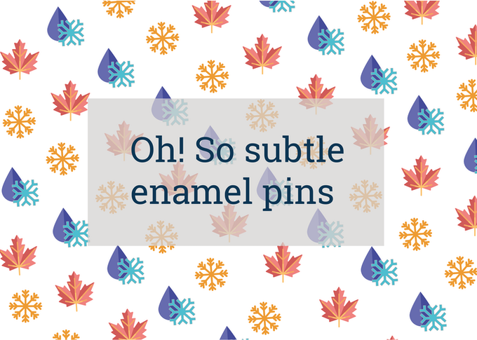 Oh! So Subtle Enamel Pins!