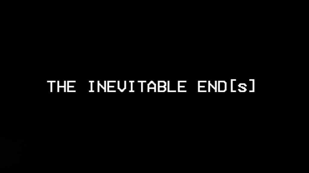 THE INEVITABLE END[s]