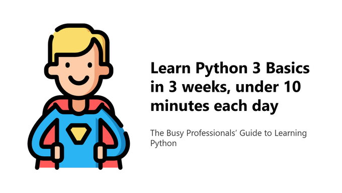 Learn Python 3 Basics in 3 weeks, under 10 minutes each day