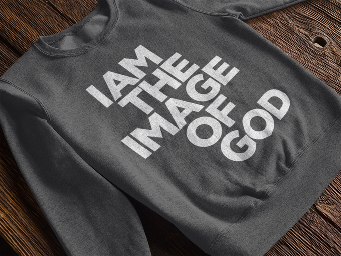 One of our first designs: I Am The Image of God on charcoal grey crewneck sweater