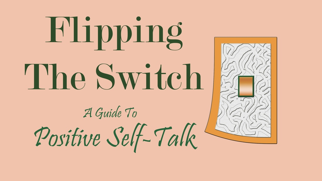 Flipping The Switch: A guide to positive self talk