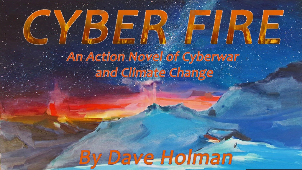 Cyber Fire: cyber war, economic chaos & climate change project video thumbnail