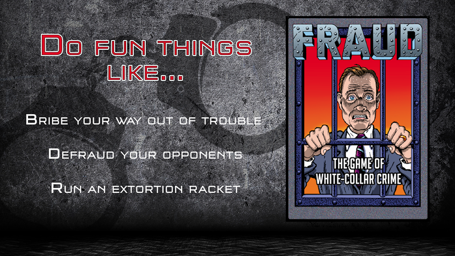 Card game that satirizes corporate greed and white-collar criminals. If you are into extortion, bribery and scams, you'll love Fraud.