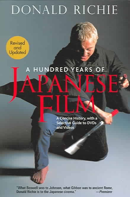 "Donald Richie, ""A Hundred Years of Japanese Film"""