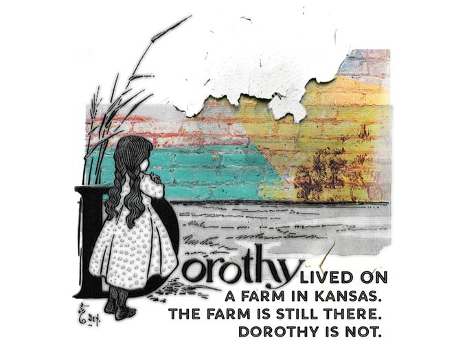 DOROTHY LIVED ON A FARM IN KANSAS. THE FARM IS STILL THERE. DOROTHY IS NOT.