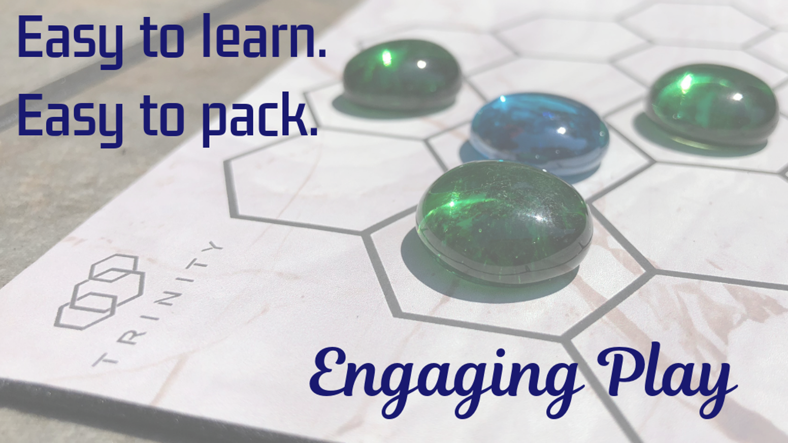 Trinity is an easy to learn strategy game that is easy to pack and travel with on your next adventure.