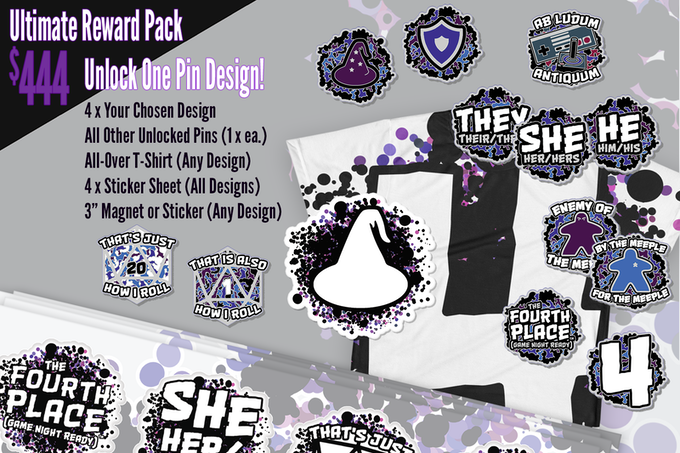$444 Ultimate Reward Pack includes unlocking your choice of pin design, four pins of that design, all other unlocked pins, t-shirt, four sticker sheets,  and sticker or magnet.