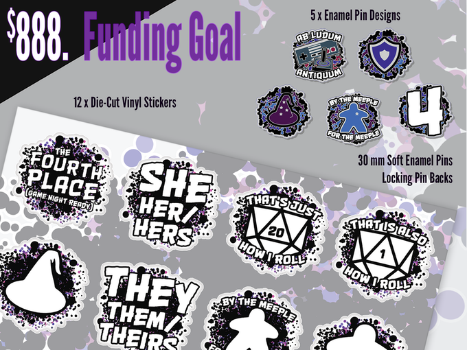 At the base $888 funding goal, you can choose from five different pin designs, on 30 mm soft enamel pins, with premium locking backs. You can also get a sheet of 12 vinyl stickers.