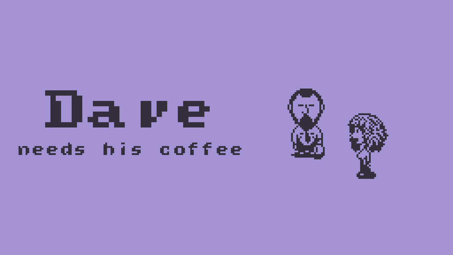 Dave-Man. A game about getting Dave his coffee.