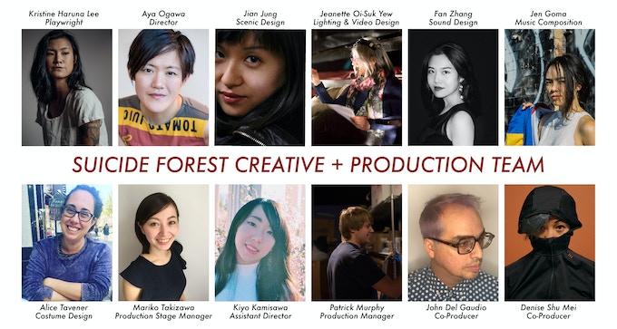 CREATIVE & PRODUCTION TEAM | Top Row (L&R): Kristine Haruna Lee (Playwright), Aya Ogawa (Director), Jian Jung (Scenic Design), Jeanette Oi-Suk Yew (Lighting & Video Design), Fan Zhang (Sound Design), Jen Goma (Music Composition) | Bottom Row (L-R): Alice Tavener (Costume Design), Mariko Takizawa (Production Stage Manager), Kiyo Kamisawa (Assistant Director), Patrick Murphy (Production Manager), John Del Gaudio & Denise Shu-Mei (Co-Producers).