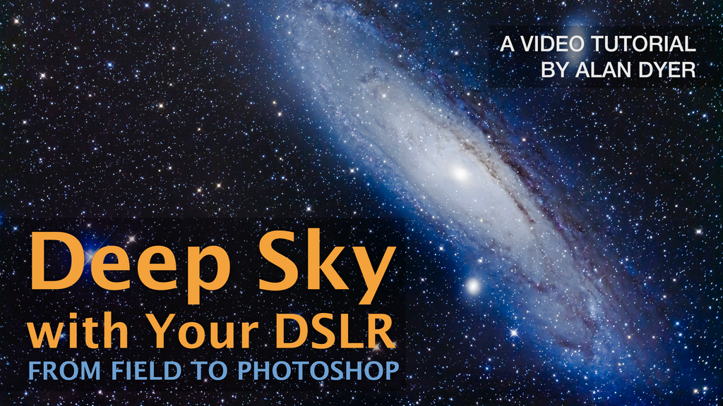Deep Sky with Your DSLR: From Field to Photoshop project video thumbnail