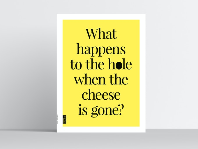What happens to the hole when the cheese is gone? – Bertolt Brecht.