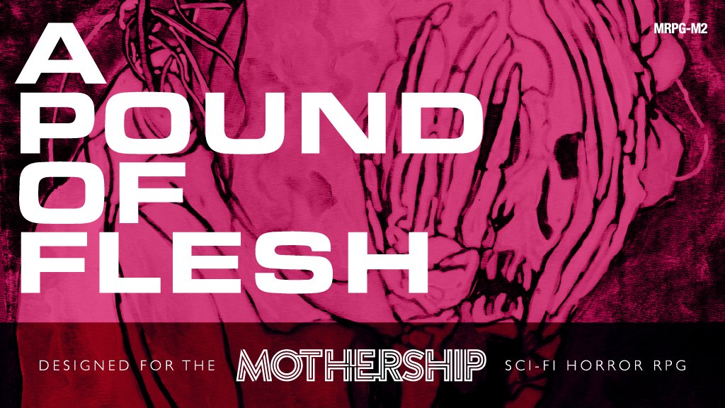 A Pound of Flesh: Module for Mothership Sci-fi Horror RPG project video thumbnail