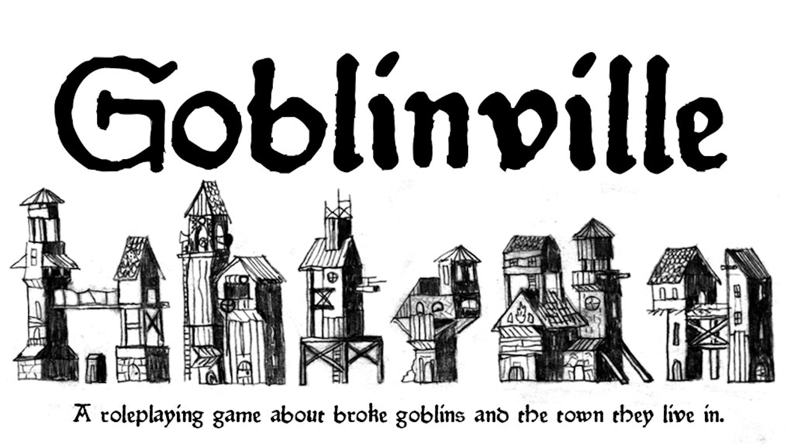 A roleplaying game about broke goblins and the town they live in.