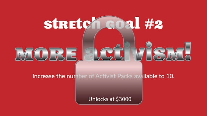 Stretch goal #2: 7 additional Activist Packs will be made available.