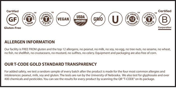 ZEGO goes beyond traditional certifications, providing you testing data to verify our purity. Most of our products are organic. Our Just Fruit Bars and Fruit+Chia Bars are not because there isn't enough organic puree for us to use only U.S. grown fruit, and we don't want to buy fruit from overseas. So, we use our testing and trusted suppliers to find the cleanest conventional U.S. fruit possible.
