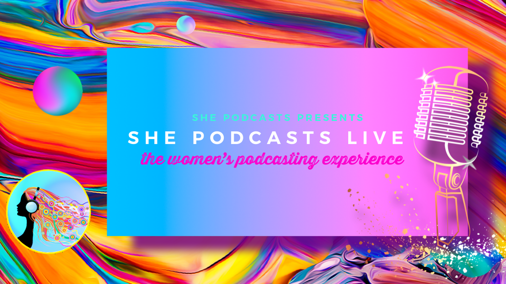 She Podcasts Live: The Women's Podcasting Experience project video thumbnail
