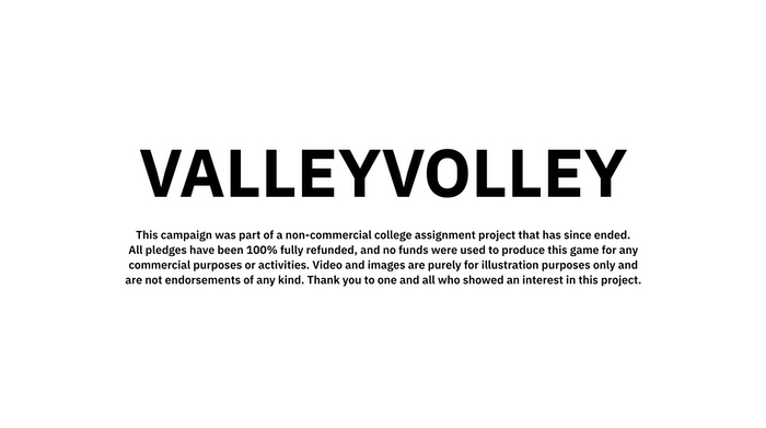 ValleyVolley was a non-commercial university project that studied how games promote disruption. The game was never produced or made available & 100% of pledges were fully refunded. Video & images were for illustration purposes & fair academic use only.