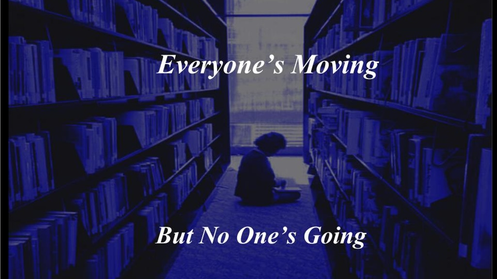 Everyone's Moving But No One's Going