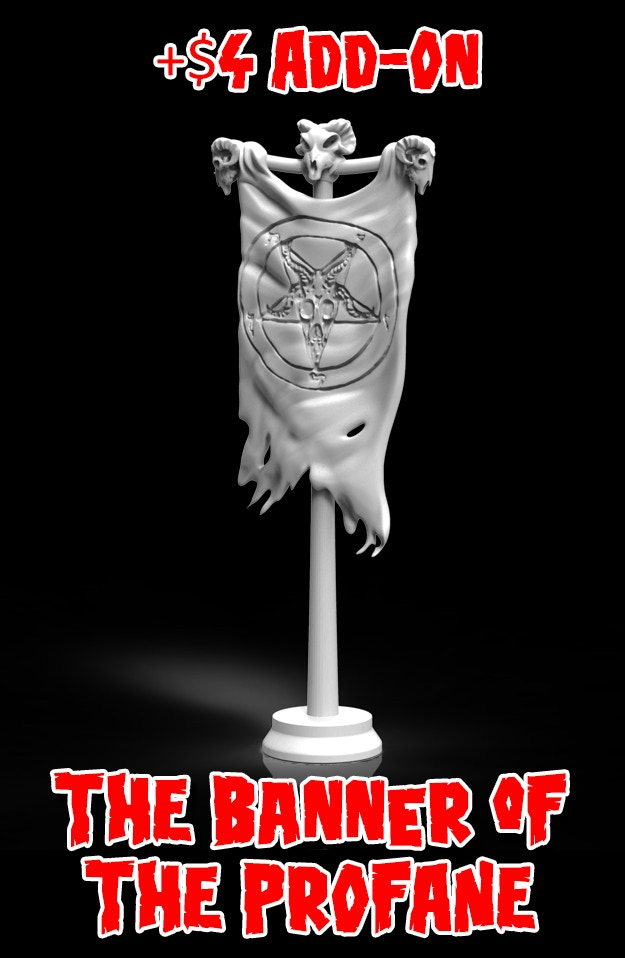 THE BANNER OF THE PROFANE is a +$4 ADD-ON  Add taht value to yoru current pledge for each copy that you want!