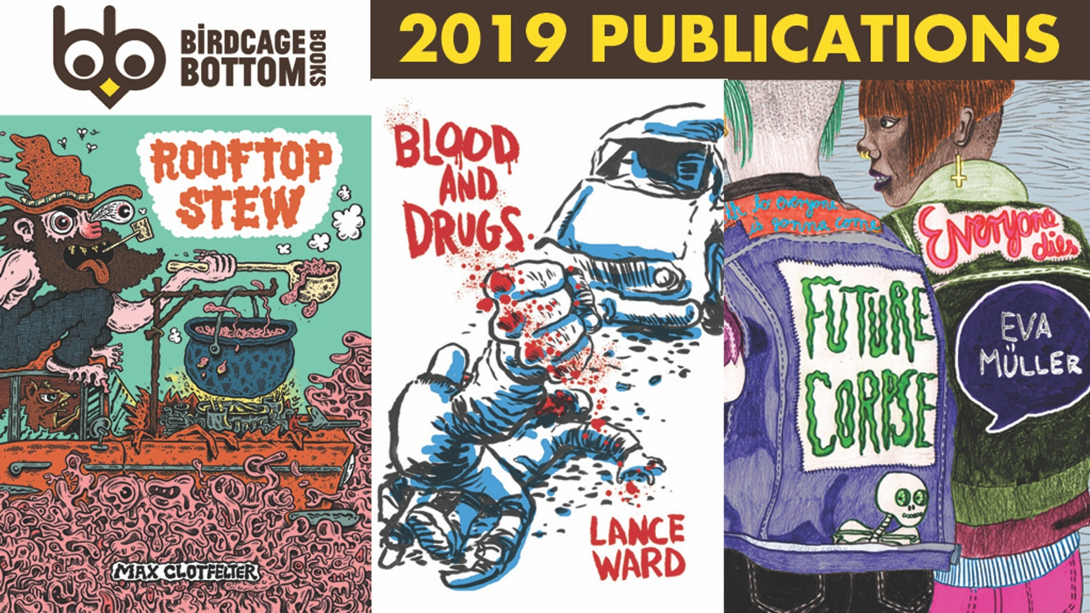 "Our 2019 publications include ""Blood and Drugs"" by Lance Ward, ""Future Corpse"" by Eva Müller, and ""Rooftop Stew"" by Max Clotfelter."