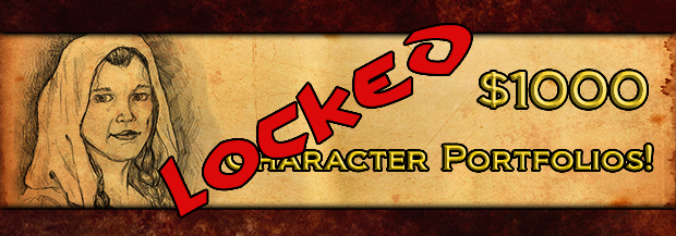 $1000 - Detailed character portfolios of two of the major NPC's in the Shadows of the Tower campaign will be detailed in the book.