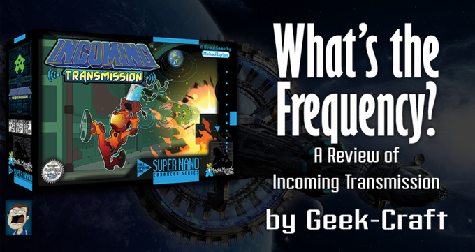A great NEW review of Incoming Transmission from DemoKen at Geek-Craft!
