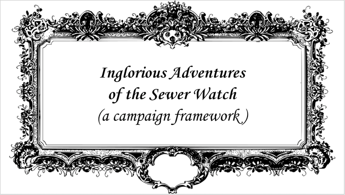 Inglorious Adventures of the Sewer Watch (a campaign framework)