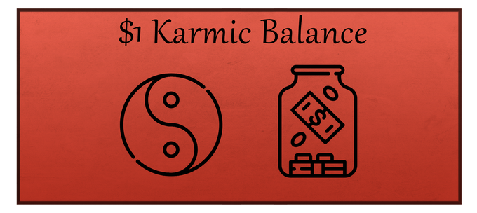 The Karmic Balance reward includes thanks and good karma (just to remind you, neither are physical or digital rewards, but imaginary rewards that make you feel better about yourself).